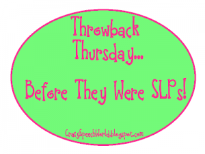 Throwback Thursday: Before They Were SLPs!