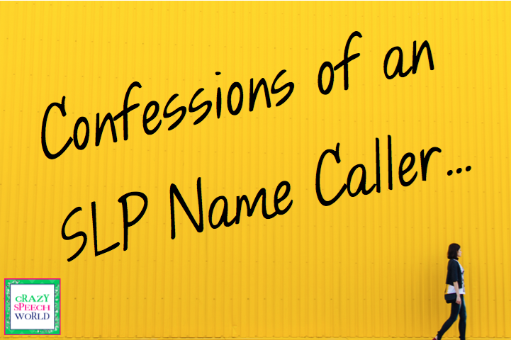 Crazy Speech World: Confessions of an SLP Name Caller