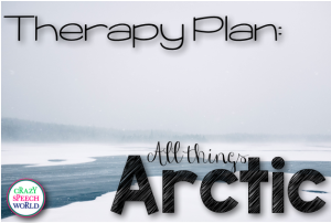 Therapy Plan:  All Things Arctic!